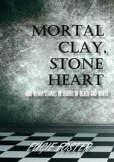 Mortal Clay, Stone Heart and Other Stories in Shades of Black and White cover